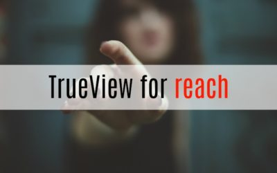 Nouveauté chez Youtube : TrueView for Reach